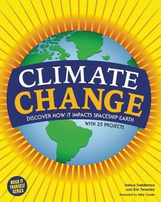 Climate Change: Discover How It Impacts Spaceship Earth - Build It Yourself (Paperback)