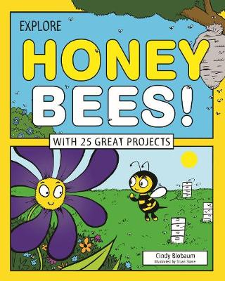 Explore Honey Bees!: With 25 Great Projects - Explore Your World (Hardback)