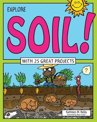 Explore Soil!: With 25 Great Projects - Explore Your World (Hardback)