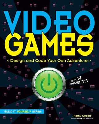 Video Games: Design and Code Your Own Adventure - Build It Yourself (Paperback)