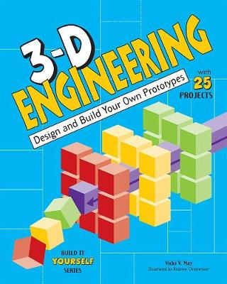 3-D Engineering: Design and Build Your Own Prototypes - Build It Yourself (Hardback)