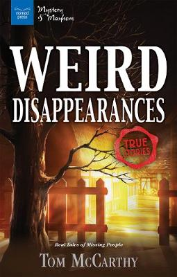 Weird Disappearances: Real Tales of Missing People (Hardback)
