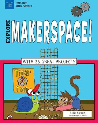 Explore Makerspace!: With 25 Great Projects (Paperback)