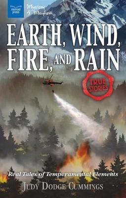 Earth, Wind, Fire, and Rain: Real Tales of Temperamental Elements - Mystery & Mayhem (Paperback)