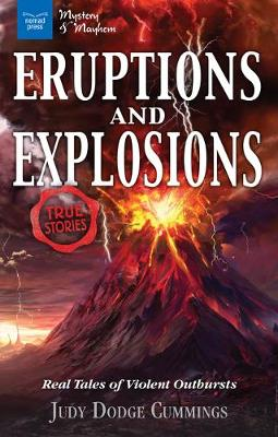 Eruptions and Explosions: Real Tales of Violent Outbursts - Mystery & Mayhem (Hardback)