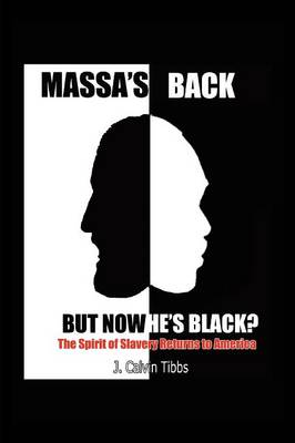 Massa's Back But Now He's Black?: The Spirit of Slavery Has Returned to America (Paperback)