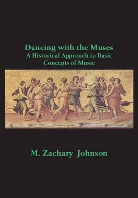 Dancing with the Muses: A Historical Approach to Basic Concepts of Music (Paperback)