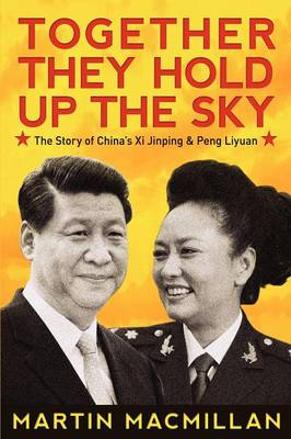 Together They Hold Up the Sky: The Story of China's XI Jinping and Peng Liyuan (Paperback)