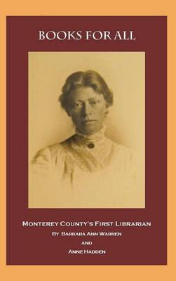 Books for All: Monterey County's First Librarian (Hardback)