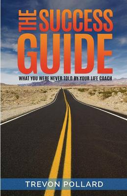 The Success Guide, What You Were Never Told by Your Life Coach (Paperback)