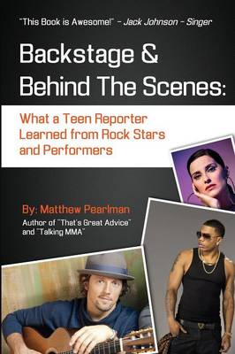 Backstage and Behind the Scenes: What a Teen Reporter Learned from Rock Stars and Performers (Paperback)