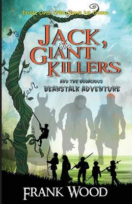 Jack, the Giant Killers and the Bodacious Beanstalk Adventure: Book One: Welcome to Ooom (Paperback)