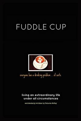 Fuddle Cup: Living an Extraordinary Life Under All Circumstances (Paperback)