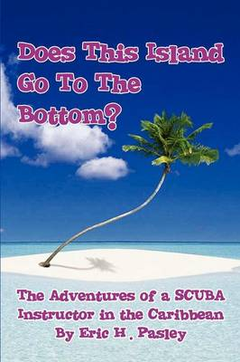 Does This Island Go to the Bottom?: The Adventures of a Scuba Instructor in the Caribbean (Paperback)