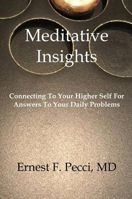 Meditative Insights, Connecting to Your Higher Self for Answers to Your Daily Problems (Paperback)