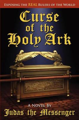 Curse of the Holy Ark, Exposing the Real Ruler's of the World (Paperback)