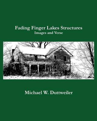 Fading Finger Lakes Structures, Images and Verse (Paperback)