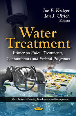 Water Treatment: Primer On Rules, Treatments, Contaminants & Federal Programs (Hardback)