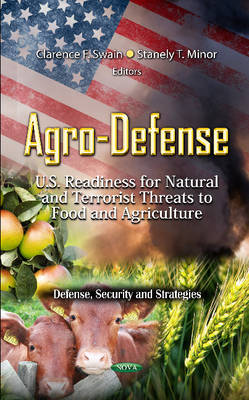 Agro-Defense: U.S. Readiness for Natural and Terrorist Threats to Food and Agriculture (Hardback)