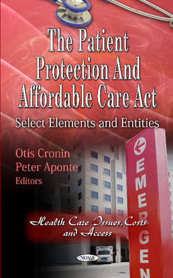 Patient Protection & Affordable Care Act: Select Elements & Entities (Hardback)