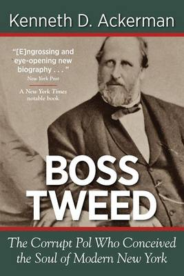 Boss Tweed: The Corrupt Pol Who Conceived the Soul of Modern New York (Paperback)