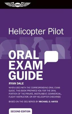 Helicopter Pilot Oral Exam Guide: When used with the corresponding Oral Exam Guide, this book prepares you for the oral portion of the Private, Instrument, Commercial, Flight Instructor, or ATP Helicopter Checkride - Oral Exam Guide (Paperback)