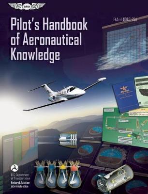 Pilot's Handbook of Aeronautical Knowledge: FAA-H-8083-25A - FAA Handbooks (Paperback)