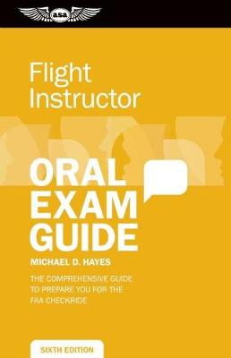 Flight Instructor Oral Exam Guide: The Comprehensive Guide to Prepare You for the FAA Oral Exam (Paperback)