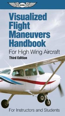 Visualized Flight Maneuvers Handbook for High Wing Aircraft: for Instructors and Students (Spiral bound)