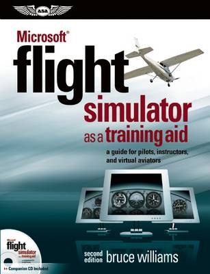 Microsoft (R) Flight Simulator as a Training Aid: a guide for pilots, instructors, and virtual aviators