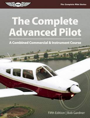 The Complete Advanced Pilot, Ebundle: A Combined Commercial and Instrument Course - The Complete Pilot