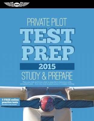 Private Pilot Test Prep 2015: Study & Prepare: Pass your test and know what is essential to become a safe, competent pilot  from the most trusted source in aviation training - Test Prep (Paperback)