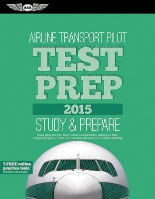 Airline Transport Pilot Test Prep 2015: Study & Prepare: Pass your test and know what is essential to become a safe, competent pilot  from the most trusted source in aviation training - Test Prep (Paperback)