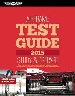 "Airframe Test Guide 2015: The ""Fast-Track"" to Study for and Pass the Aviation Maintenance Technician Knowledge Exam - Fast-Track Test Guides (Paperback)"
