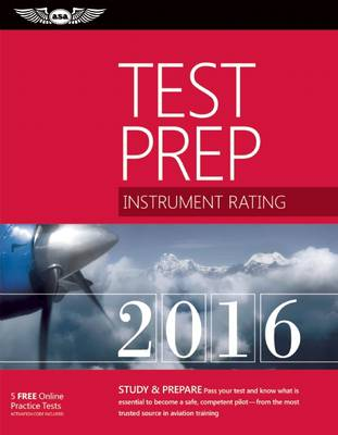 Instrument Rating Test Prep 2016: Study & Prepare: Pass your test and know what is essential to become a safe, competent pilot   from the most trusted source in aviation training (Paperback)