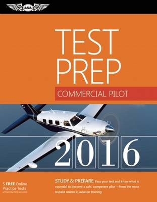 Commercial Pilot Test Prep 2016: Study & Prepare: Pass your test and know what is essential to become a safe, competent pilot   from the most trusted source in aviation training (Paperback)