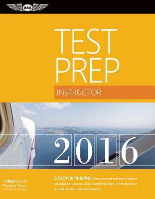 Instructor Test Prep 2016: Study & Prepare: Pass your test and know what is essential to become a safe, competent pilot   from the most trusted source in aviation training (Paperback)