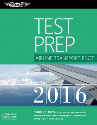 Airline Transport Pilot Test Prep 2016: Study & Prepare: Pass your test and know what is essential to become a safe, competent pilot   from the most trusted source in aviation training (Paperback)