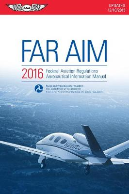 FAR/AIM 2016 (eBook - epub): Federal Aviation Regulations/Aeronautical Information Manual (Paperback)