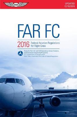 FAR-FC 2016 (eBook - epub): Federal Aviation Regulations for Flight Crew (Paperback)
