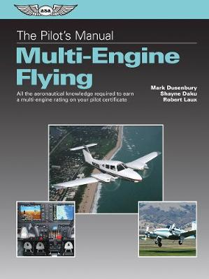 The Pilot's Manual: Multi-Engine Flying: All the aeronautical knowledge required to earn a multi-engine rating on your pilot certificate (Hardback)