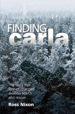 Finding Carla: The Story that Forever Changed Aviation Search and Rescue (Paperback)