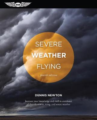 Severe Weather Flying: Increase your knowledge and skill to avoid thunderstorms, icing and severe weather (Paperback)