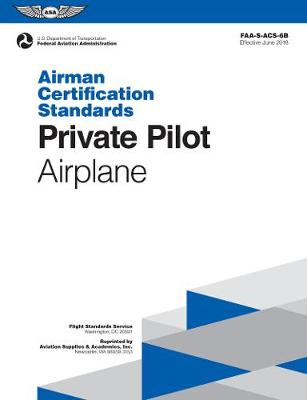 Private Pilot Airman Certification Standards - Airplane: FAA-S-ACS-6B, for Airplane Single- and Multi-Engine Land and Sea - Airman Certification Standards Series (Paperback)