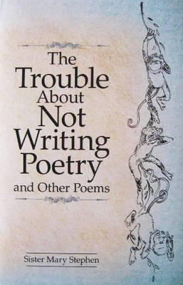 The Trouble About Not Writing Poetry (Hardback)