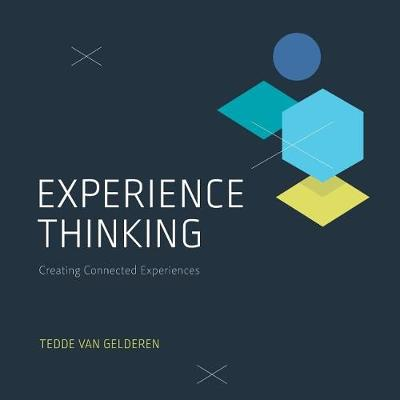 Experience Thinking: Creating Connected Experiences (Paperback)