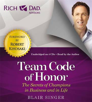 Rich Dad's Advisors: Team Code of Honor: The Secrets of Champions in Business and in Life - Rich Dad's Advisors (CD-Audio)
