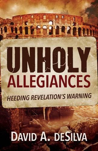 Unholy Allegiances: Heeding Revelation's Warning (Paperback)