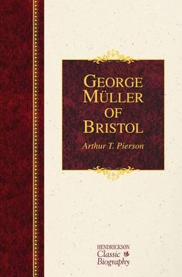 George Muller of Bristol - Hendrickson Classic Biographies (Hardback)