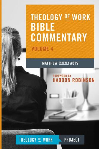 Theology of Work Bible Commentary: Matthew Through Acts (Hardback)